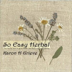 So Easy Herbal by Karon Grieve