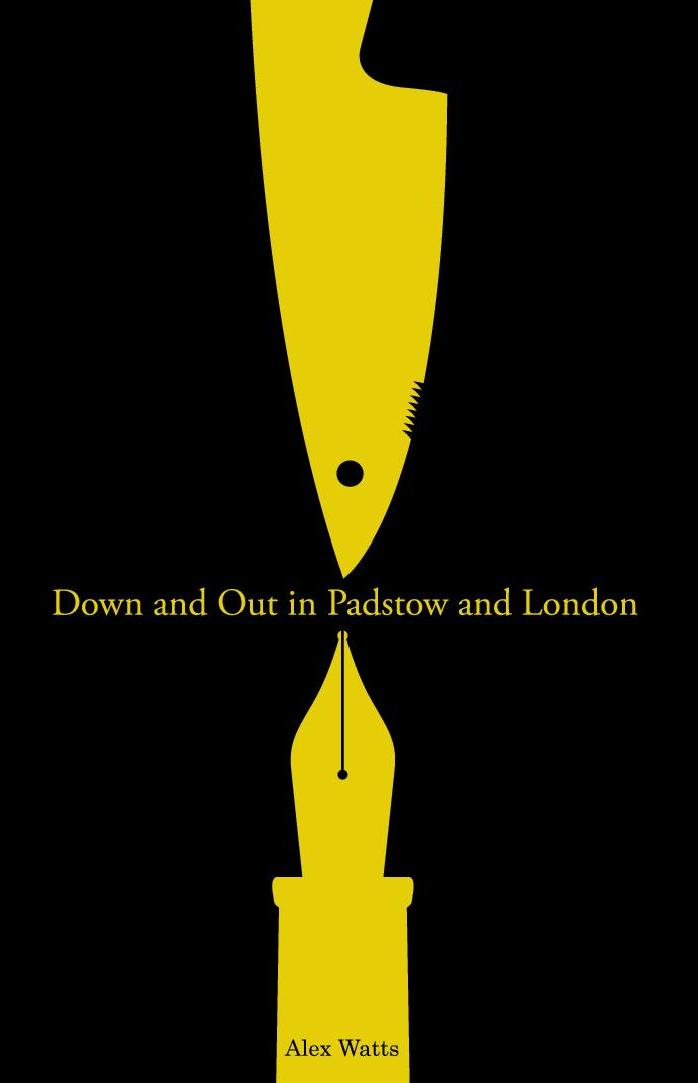 Down and Out in Padstow and London by Alex Watts