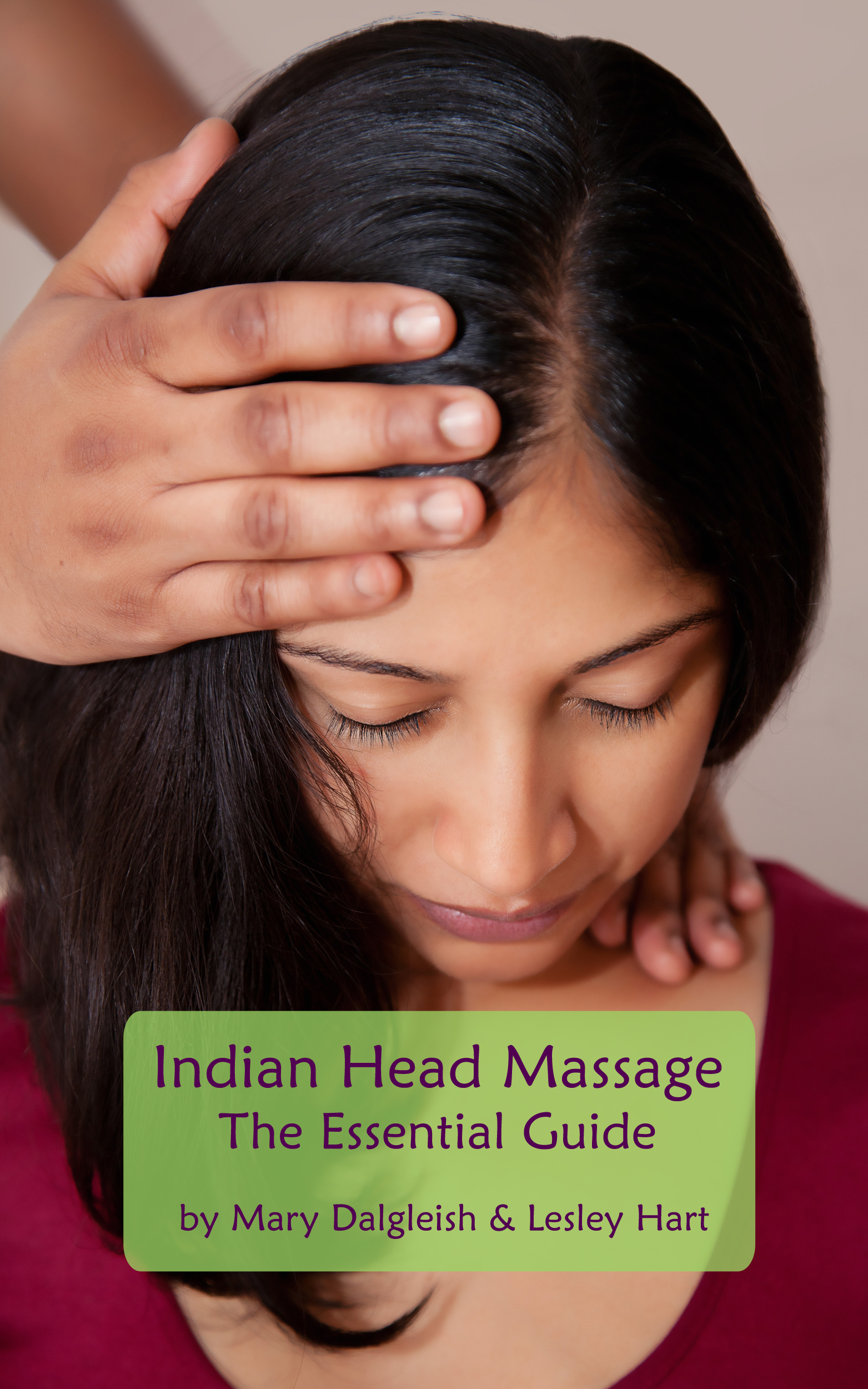 Indian Head Massage: The Essential Guide